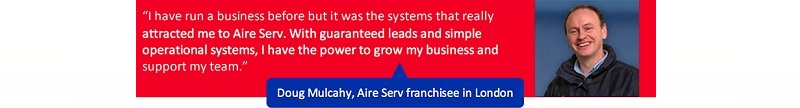 Quote from Aire Serv London franchisee Doug Mulcahy
